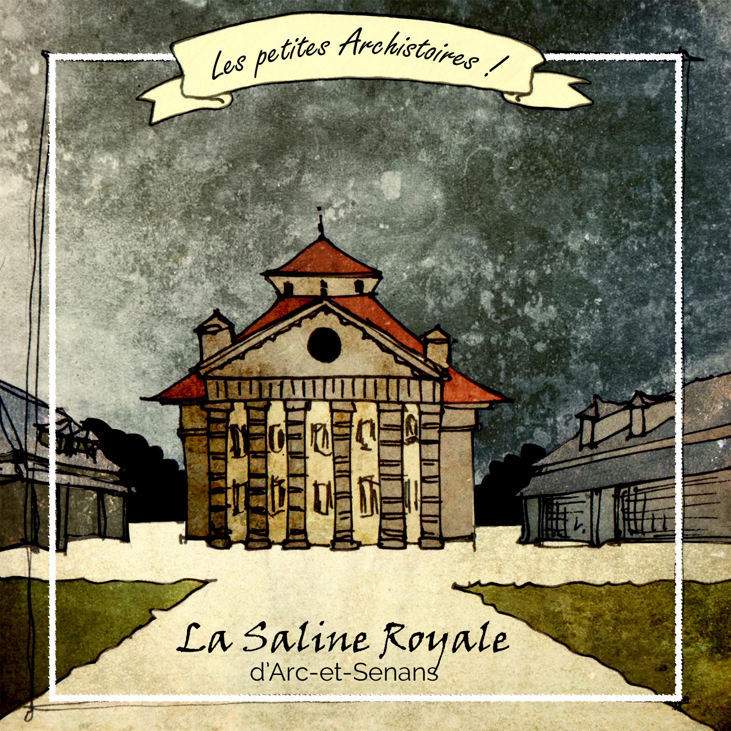 ARCHISTOIRE #1 – La Saline Royale d'Arc-et-Senans