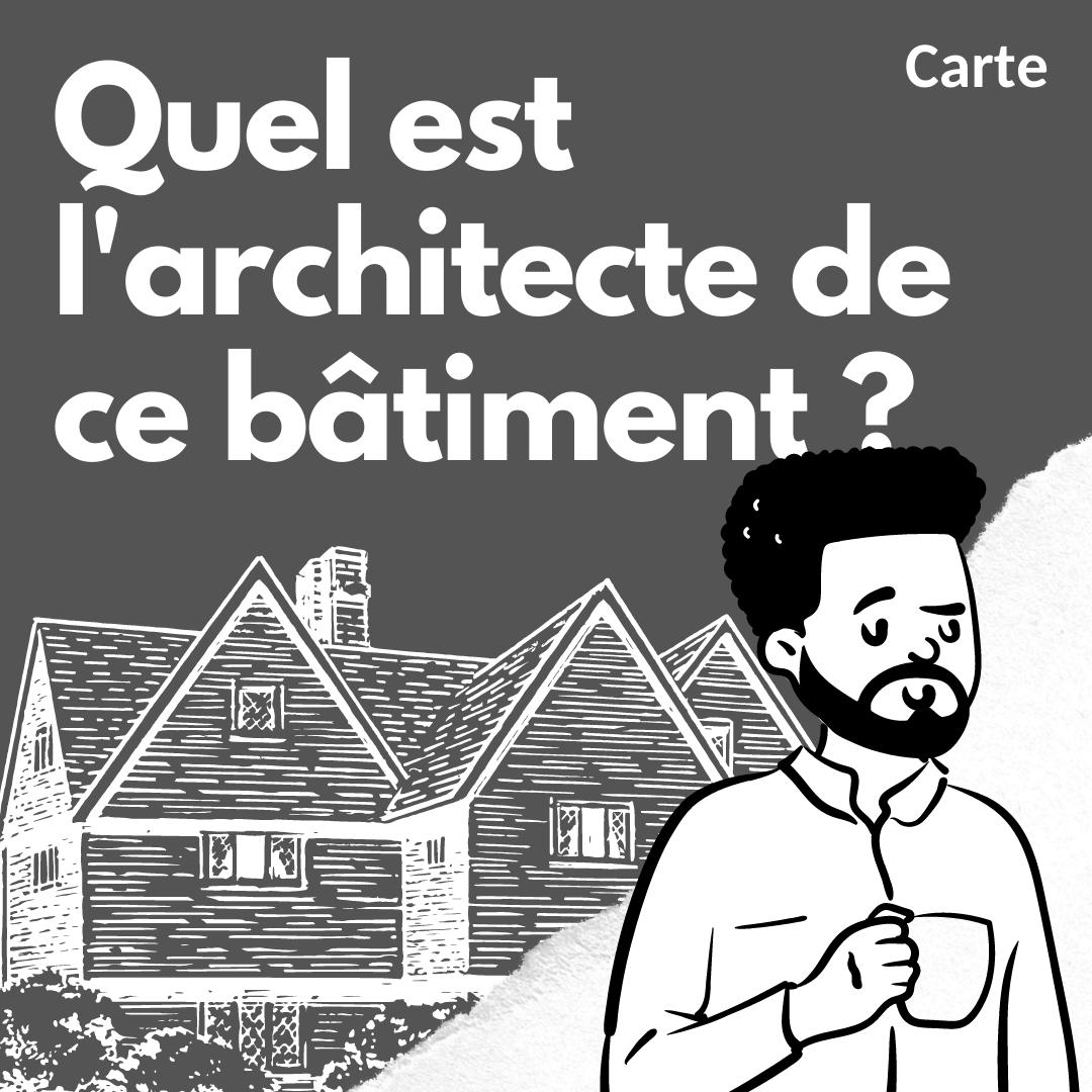 🗺️ CARTE – Trouver le nom de l'architecte de n'importe quel bâtiment ! (ou presque)